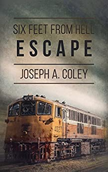 Six Feet From Hell 2: Escape by [Coley, Joseph A.]