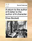 A Return to the Author of a Letter to the Author of a Character, Elias Bockett, 1170044492