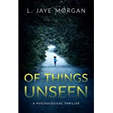 Of Things Unseen: A Psychological Thriller