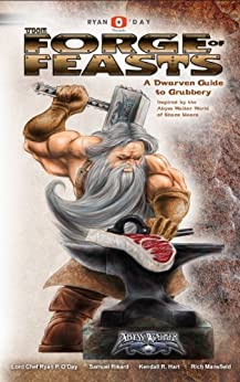 The Forge of Feasts: A Dwarven Guide to Grubbery by [O Day, Ryan, Rikard, Samuel, Mansfield, Rich]