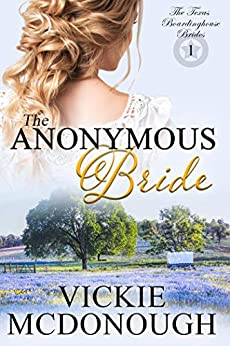 The Anonymous Bride (Texas Boardinghouse Brides Book 1) by [McDonough, Vickie]
