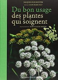 Du bon usage des plantes qui soignent par Jacques Fleurentin