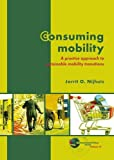 Consuming Mobility : A Practice Approach to Sustainable Mobility Transitions, Nijhuis, Jorrit O., 908686242X