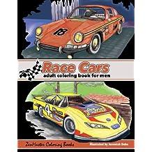 Race Cars Adult Coloring Book for Men: Men's Coloring Book of Race Cars, Muscle Cars, and High Performance Vehicles (Adult Coloring Books for Men) (Volume 3)