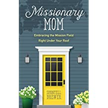 Missionary Mom: Embracing the Mission Field Right Under Your Roof