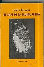 El cafe de la lluna plena by Joana Trullas