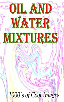 Oil and Water Mixtures: 1000's of Cool Images