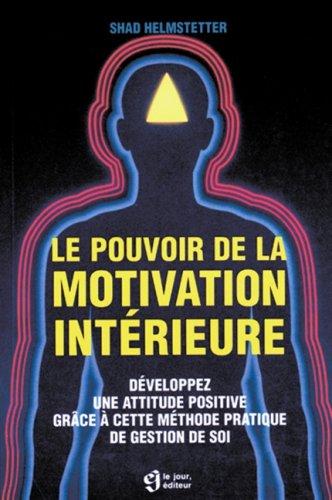 Le pouvoir de la motivation intérieure Broché – 29 juin 1989 Shad Helmstetter Editions du Jour 2890443884 G2890443884I3N00