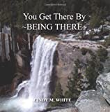 You Get There by ~BEING THERE~, Cindy White, 1456320971