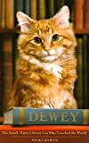 Front cover for the book Dewey: The Small-Town Library Cat Who Touched the World by Vicki Myron