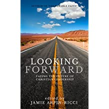 Looking Forward: Facing the Future of Christian Leadership