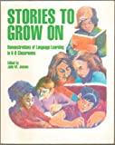 Stories to Grow On : Demonstrations of Language Learning in K-8 Classrooms, Julie M. Jensen, 0435084828