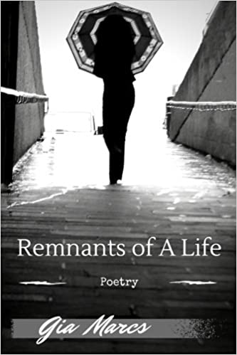 Remnants Of A Life (Gia Marcs | Poetry Book 4)