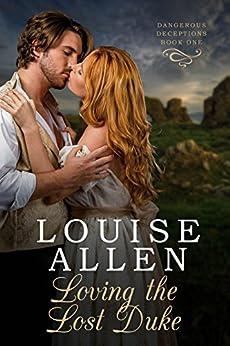 Loving The Lost Duke (Dangerous Deceptions Book 1) by [Allen, Louise]