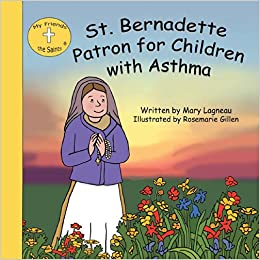St. Bernadette Patron for Children with Asthma (My Friends the Saints