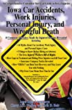Iowa Personal Injury Accidents -- the Insider's Guide : 7 Common Mistakes Made by Injured Iowans Revealed, Walker, Corey J., 1598728385
