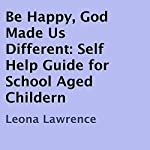 Be Happy, God Made Us Different: Self Help Guide for School Aged Childern | Leona Lawrence