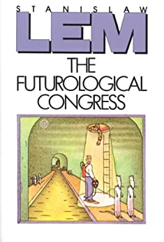 The Futurological Congress: From the Memoirs of Ijon Tichy by [Lem, Stanislaw]
