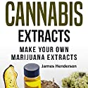 DIY Cannabis Extracts: Make Your Own Marijuana Extracts Audiobook by James Henderson Narrated by Trevor Clinger