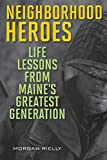 Neighborhood Heroes: Life Lessons from Maine's Greatest Generation