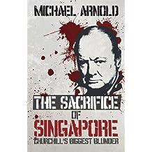 Sacrifice of Singapore: Churchill's Biggest Blunder