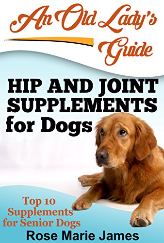Hip and Joint Supplements for Dogs: Top 10 Supplements for Senior Dogs (Nutramax Dasuquin with MSM,TerraMax Pro Hip & Joint Supplement,Pet Naturals Hip & Joint Tablets,Liquid Health K9 Glucosamine) (Rose Msm)