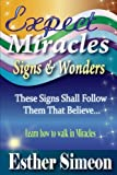 Expect Miracles, Signs & Wonders