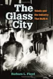 The Glass City : Toledo and the Industry That Built It, Floyd, Barbara, 0472119451