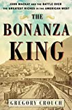 img - for The Bonanza King: John Mackay and the Battle over the Greatest Riches in the American West book / textbook / text book