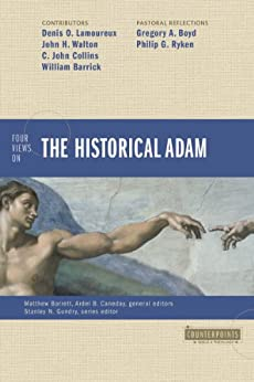 Four Views on the Historical Adam (Counterpoints: Bible and Theology) by [Lamoureux, Denis, Walton, John H., Collins, C. John, Barrick, William D., Boyd, Gregory A., Ryken, Philip G.]