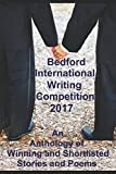 Bedford International Writing Competition 2017: Anthology of Shortlisted Stories and Poems