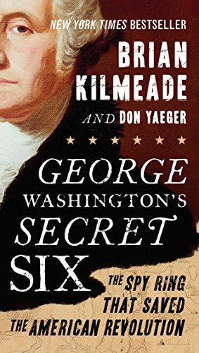 George Washington's Secret Six: The Spy Ring That Saved the American Revolution