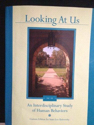 Looking At Us SSC 101 an Interdisciplinary Study of Human Behaviors Custom Edition for Saint Leo University