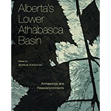Alberta's Lower Athabasca Basin: Archaeology and Palaeoenvironments (Recovering the Past)