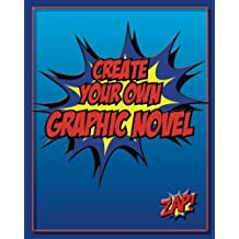 Create Your Own Graphic Novel: How to Write A Graphic Novel and Blank Graphic Novel Templates