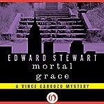 Mortal Grace: Vince Cardozo, Book 3   Edward Stewart
