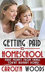 Getting Paid To Homeschool: Make Money From Things You're Already Doing!