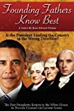 img - for Founding Fathers Know Best: Is the President Leading the Country in the Wrong Direction. The Past Presidents Return to the White House to Counsel on Current Issues book / textbook / text book