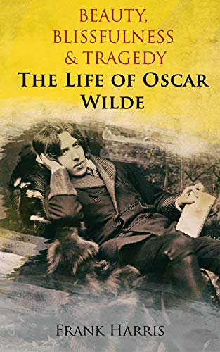 Beauty, Blissfulness & Tragedy: The Life of Oscar Wilde