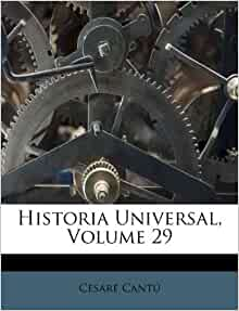 Historia Universal, Volume 29 (Spanish Edition): Cesare Cant?: 9781175954282: Amazon.com: Books