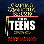 Crafting Competitive Resumes for Teenagers: When You Don't Have Much to Say | John Murphy