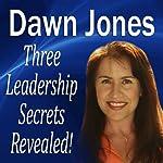 Three Leadership Secrets Revealed: 3 Success Methods to Motivate People to Action | Dawn Jones