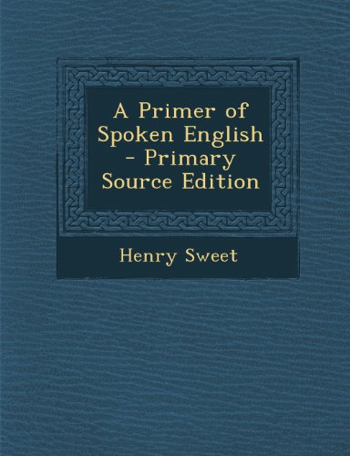A Primer of Spoken English - Primary Source Edition (Spanish Edition) [Henry Sweet] (Tapa Blanda)