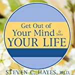Get Out of Your Mind & Into Your Life: The New Acceptance & Commitment Therapy | Spencer Smith,Steven C. Hayes