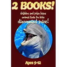 2 Bundled Books: Dolphin & Polar Bear Facts For Kids Ages 9-12: Amazing Animal Facts And Pictures: Clouducated Red Series Nonfiction For Kids