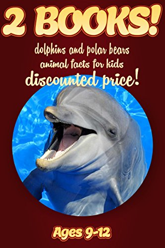 (2 Bundled Books: Dolphin & Polar Bear Facts For Kids Ages 9-12: Amazing Animal Facts And Pictures: Clouducated Red Series Nonfiction For Kids)
