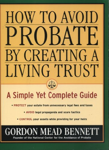 How to Avoid Probate by Creating a Living Trust: A Simple Yet Complete Guide by Gordon Mead Bennett