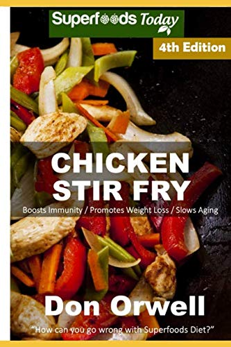 Chicken Stir Fry: Over 65 Quick & Easy Gluten Free Low Cholesterol Whole Foods Recipes full of Antioxidants & Phytochemicals by Don Orwell
