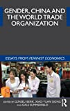 Gender, China and the World Trade Organization : Essays from Feminist Economics, , 0415499046