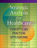 img - for Strategic Analysis for Healthcare: Concepts and Practical Applications book / textbook / text book
